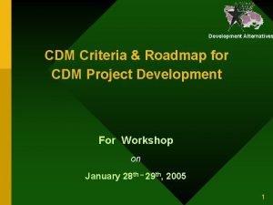 Development Alternatives CDM Criteria Roadmap for CDM Project