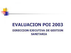 EVALUACION POI 2003 DIRECCION EJECUTIVA DE GESTION SANITARIA