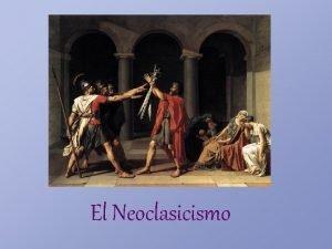 El Neoclasicismo Orgenes del Neoclasicismo El trmino Neoclasicismo