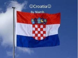 Croatia By Niamh Facts about Croatia Croatia Capital