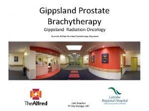 Gippsland Prostate Brachytherapy Gippsland Radiation Oncology formerly William