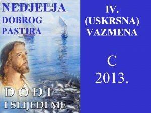 NEDJELJA DOBROG PASTIRA IV USKRSNA VAZMENA C 2013