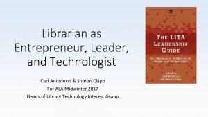 Librarian as Entrepreneur Leader and Technologist Carl Antonucci
