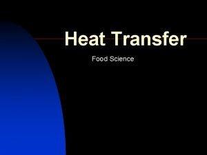 Heat Transfer Food Science What is heat transfer