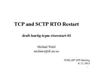 TCP and SCTP RTO Restart drafthurtigtcpmrtorestart03 Michael Welzl
