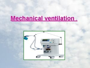 Mechanical ventilation Mechanical Ventilation Ventilators are specially designed