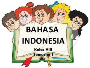 BAHASA INDONESIA Kelas VIII Semester I KOMPETENSI DASAR