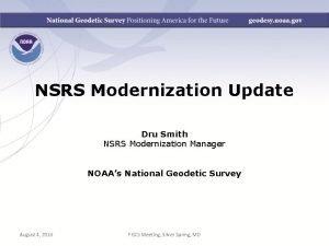 NSRS Modernization Update Dru Smith NSRS Modernization Manager