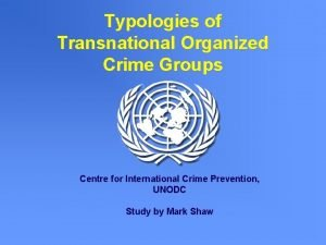 Typologies of Transnational Organized Crime Groups Centre for