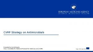 CVMP Strategy on Antimicrobials Presented by David Murphy