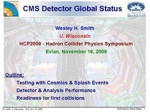 CMS Detector Global Status Wesley H Smith U