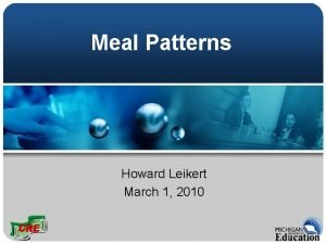 Meal Patterns Howard Leikert March 1 2010 Meal