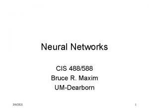 Neural Networks CIS 488588 Bruce R Maxim UMDearborn