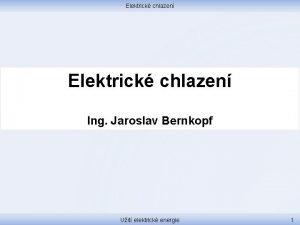 Elektrick chlazen Ing Jaroslav Bernkopf Uit elektrick energie