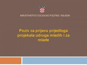 MINISTARSTVO SOCIJALNE POLITIKE I MLADIH Poziv za prijavu