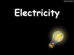 05032021 Electricity Electric Current Electric current is a