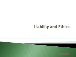 Liability and Ethics Table of Contents TABLE OF