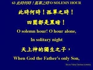 63 O SOLEMN HOUR O solemn hour O