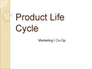 Product Life Cycle Marketing I CoOp Product Life