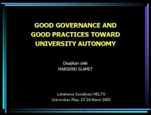 GOOD GOVERNANCE AND GOOD PRACTICES TOWARD UNIVERSITY AUTONOMY
