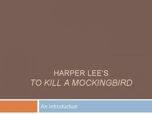 HARPER LEES TO KILL A MOCKINGBIRD An Introduction