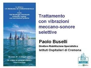 Trattamento con vibrazioni meccanosonore selettive Paolo Buselli Direttore