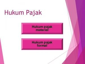 Hukum Pajak Hukum pajak material Hukum pajak formal