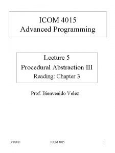 ICOM 4015 Advanced Programming Lecture 5 Procedural Abstraction
