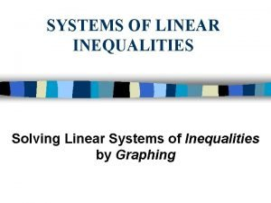 SYSTEMS OF LINEAR INEQUALITIES Solving Linear Systems of