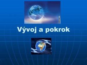 Vvoj a pokrok Modern technologie n Modern technologie