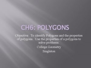CH 6 POLYGONS Objective To identify Polygons and