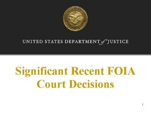 Significant Recent FOIA Court Decisions 1 Cause of