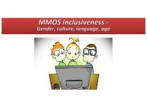 MMOS Inclusiveness Gender culture language age Contents Gender