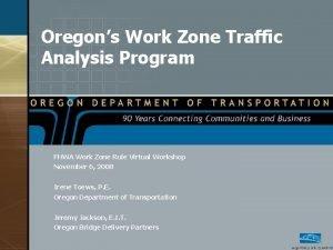 Oregons Work Zone Traffic Analysis Program FHWA Work