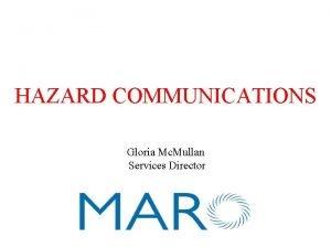 HAZARD COMMUNICATIONS Gloria Mc Mullan Services Director This