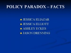 POLICY PARADOX FACTS JESSICA ELIAZAR n JESSICA ELLIOTT