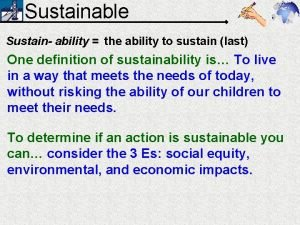 Sustainable Sustain ability the ability to sustain last