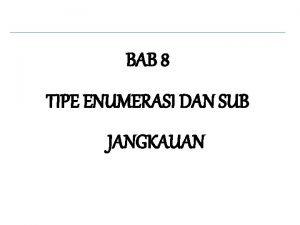 BAB 8 TIPE ENUMERASI DAN SUB JANGKAUAN Bab