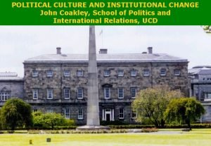 POLITICAL CULTURE AND INSTITUTIONAL CHANGE John Coakley School