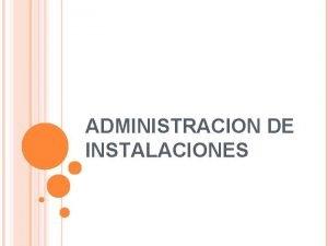 ADMINISTRACION DE INSTALACIONES Administracin de instalaciones La planeacin