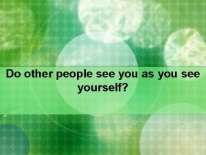Do other people see you as you see