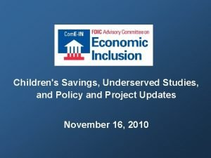Childrens Savings Underserved Studies and Policy and Project