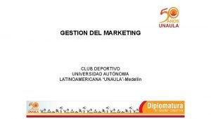 GESTION DEL MARKETING CLUB DEPORTIVO UNIVERSIDAD AUTNOMA LATINOAMERICANA