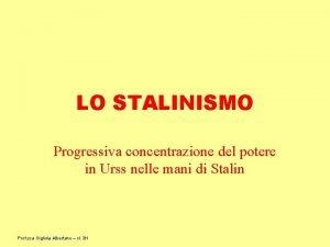 LO STALINISMO Progressiva concentrazione del potere in Urss