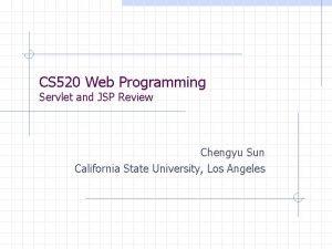 CS 520 Web Programming Servlet and JSP Review