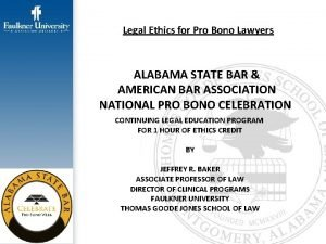 Legal Ethics for Pro Bono Lawyers ALABAMA STATE