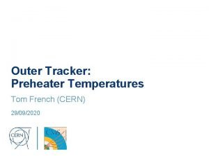 Outer Tracker Preheater Temperatures Tom French CERN 29092020
