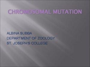CHROMOSOMAL MUTATION ALBINA SUBBA DEPARTMENT OF ZOOLOGY ST