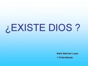 EXISTE DIOS Marta Martnez Luque 1 B Bachillerato