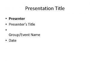 Presentation Title Presenters Title GroupEvent Name Date Introductions
